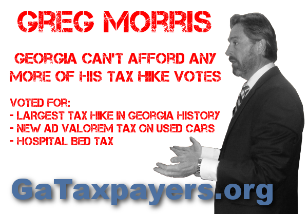 Georgia can't afford any more of Greg Morris' tax hike votes!